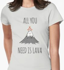 AllYouNeedIsLava! Womens Fitted T-Shirt