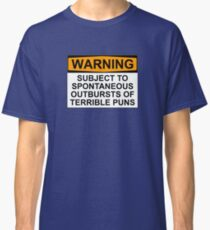 WARNING: SUBJECT TO SPONTANEOUS OUTBURSTS OF TERRIBLE PUNS Classic T-Shirt