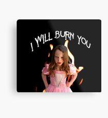 Burn You Metal Print