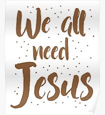 We all need Jesus Poster