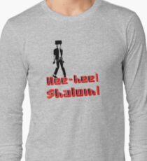 Hee-hee! Shalom! Long Sleeve T-Shirt