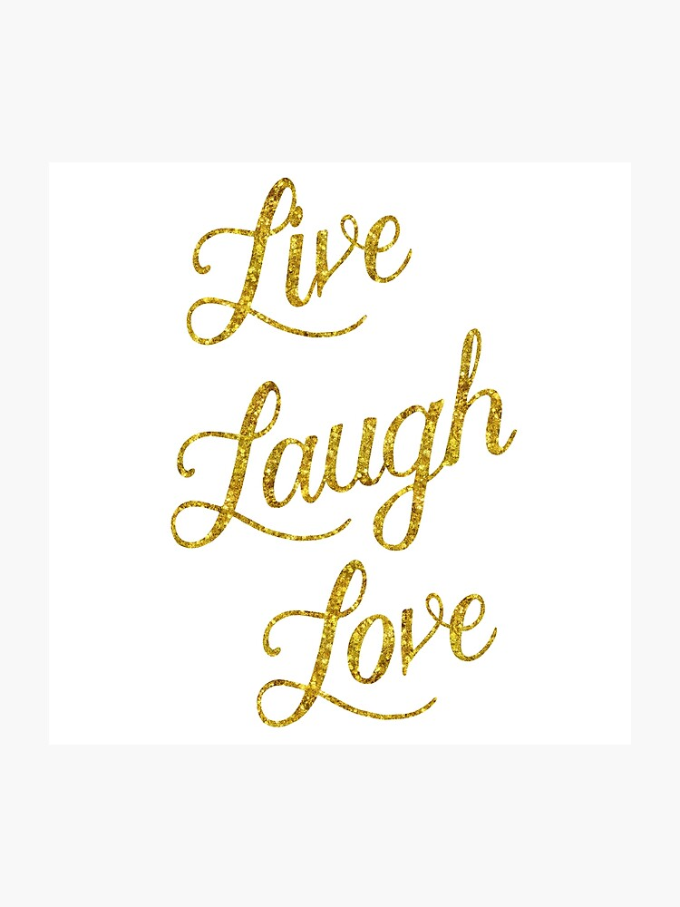 Live Laugh Love Gold Faux Foil Metallic Glitter Inspirational Quote  Isolated on White Background | Photographic Print