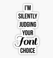I'm silently judging your font choice Sticker