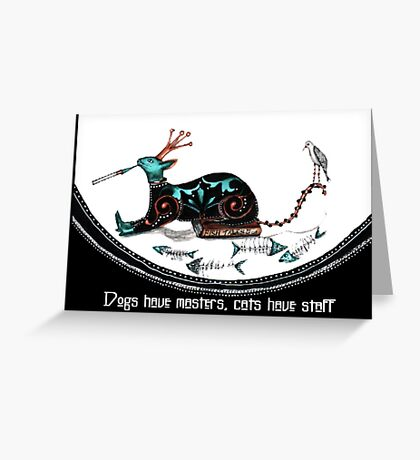 Dogs have masters cats have staff Greeting Card