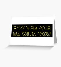 May the 4th Be With You Greeting Card
