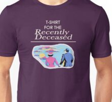 The Recently Deceased Merchandise Unisex T-Shirt