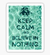 Keep Calm And Believe In Nothing Sticker