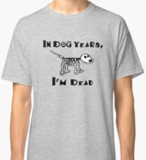In Dog Years I'm Dead Classic T-Shirt