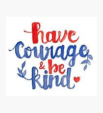 Have Courage & Be Kind Calligraphy Photographic Print