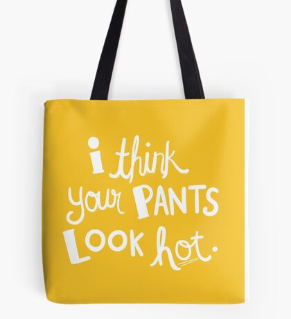 Hamilton - I Think Your Pants Look Hot. Tote Bag