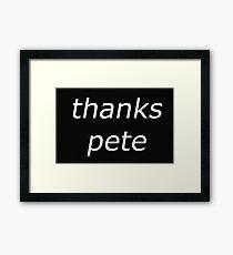 thanks pete white Framed Print