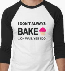 I Don't Always Bake ...Oh Wait, Yes I Do Men's Baseball ¾ T-Shirt