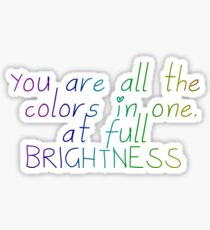 """All the Bright Places """"You are all the colors in one, at full brightness"""" Sticker"""