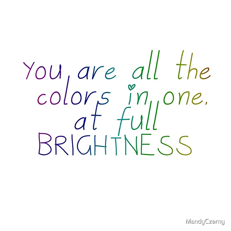 Image result for you are all the colors in one at full brightness