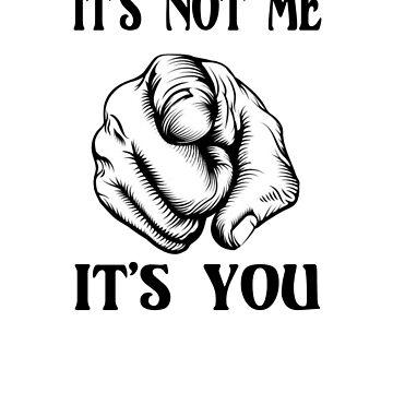 It's not ME - It's YOU by StudioN