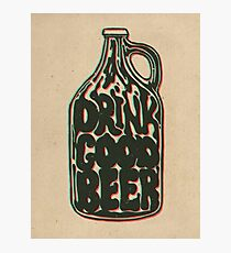 Drink Good Beer Photographic Print
