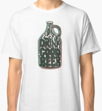 Drink Good Beer Classic T-Shirt