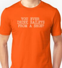 Old Gregg - You Ever Drink Baileys From A Show? T-Shirt