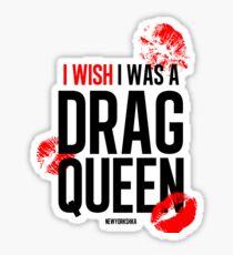 I wish I was  drag queen black Sticker