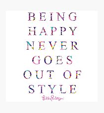 being happy never goes out of style Photographic Print