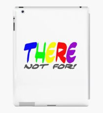 There not for iPad Case/Skin