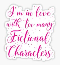 I'm in love with too many fictional characters (in pink) Sticker