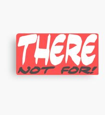 There not for 2 Canvas Print