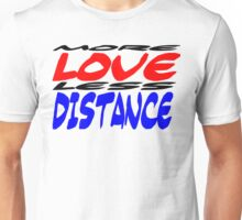 More Love less Distance Unisex T-Shirt