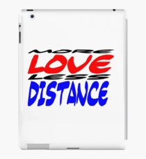 More Love less Distance iPad Case/Skin