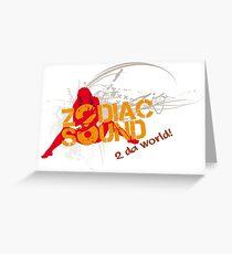 Zodiac Sound 2 da world! Greeting Card