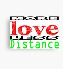 More Love less Distance 3 Canvas Print