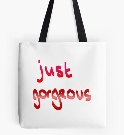 just gorgeous Tote Bag