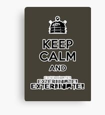 Keep Calm and  Exterminate! Canvas Print