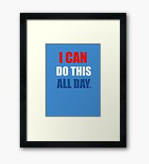 I Can Do This All Day. Framed Print