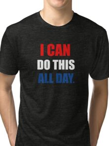 I Can Do This All Day. Tri-blend T-Shirt
