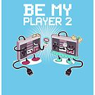 Be My Player 2 prints by sirhcsellor