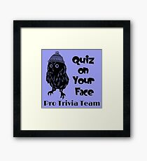 Quiz on Your Face Pro Trivia Team Framed Print