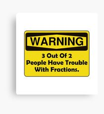 Warning Fraction Canvas Print