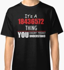 It's A 18436572 Thing YOU Couldn't Possibly UNDERSTAND Classic T-Shirt