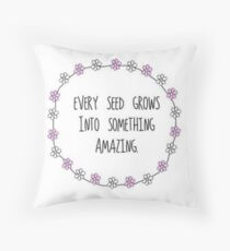 Every seed grows into something AMAZING Throw Pillow