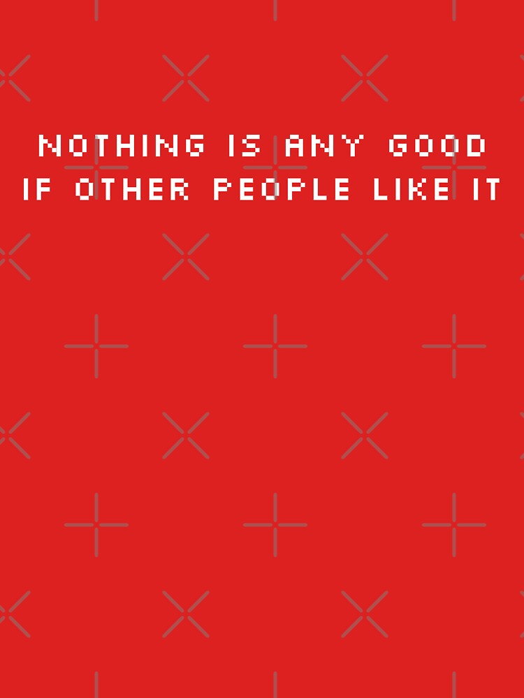 NOTHING IS ANY GOOD IF OTHER PEOPLE LIKE IT by expandable
