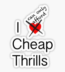 I love and can only afford cheap thrills Sticker