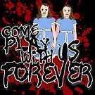 Come Play WIth US by dontpanictees