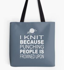 I knit because punching people is frowned upon Tote Bag