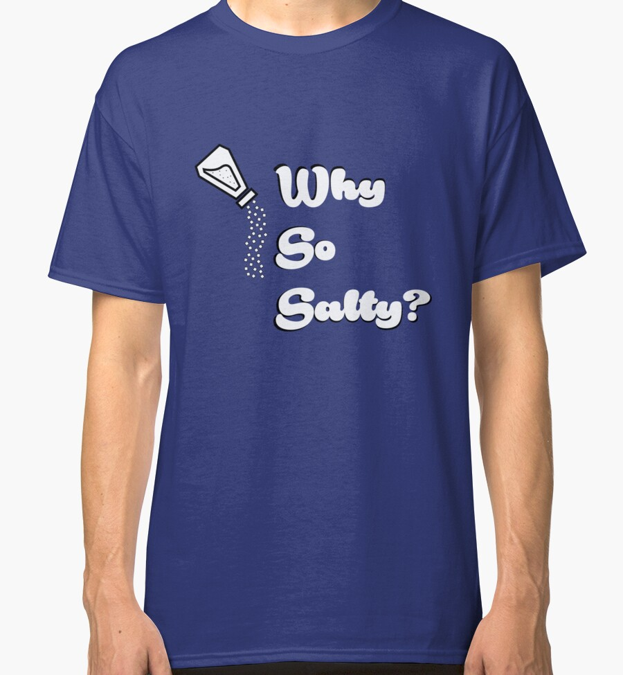 """Why so salty?"" Classic T-Shirts by Swizzle101 