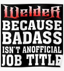 welder because badass isn't an official job title Poster