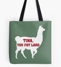 Tina, You Fat Lard Tote Bag