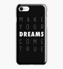 Make Your Dreams Come True iPhone Case/Skin