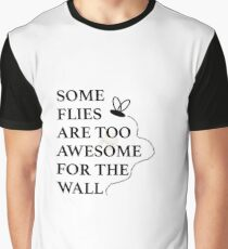 Some Flies are too Awesome for the Wall Graphic T-Shirt