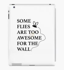 Some Flies are too Awesome for the Wall iPad Case/Skin